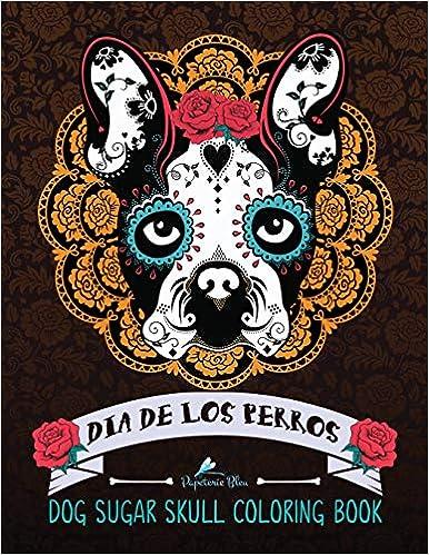 Amazon Com Dog Sugar Skull Coloring Book Dia De Los Perros