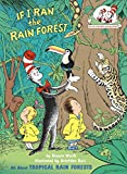 If I Ran the Rain Forest: All About Tropical Rain Forests (Cat in the Hat's Learning Library)