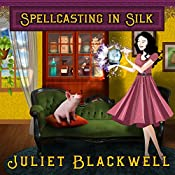 Spellcasting in Silk: Witchcraft Mysteries, Book 7 | Juliet Blackwell