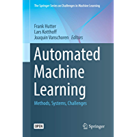 Automated Machine Learning: Methods, Systems, Challenges (The Springer Series on Challenges in Machine Learning…