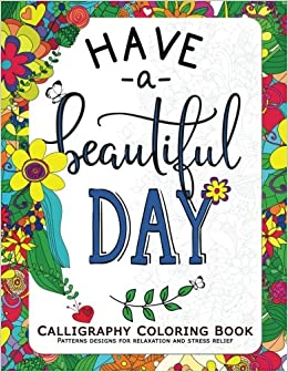 Amazon Have A Beautiful Day Calligraphy Coloring Book For Adult Inspirational Quotes Women Man 9781546618409 Jupiter
