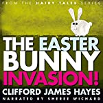 The Easter Bunny Invasion! | Clifford James Hayes