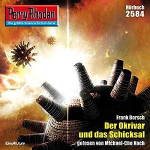 Der Okrivar und das Schicksal (Perry Rhodan 2584) Hörbuch