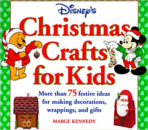 Christmas Crafts for Kids: More Than 75 Festive Ideas for Making Decorations, Wrappings, and Gifts (Disneys)