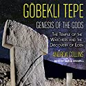 Gobekli Tepe: Genesis of the Gods: The Temple of the Watchers and the Discovery of Eden Audiobook by Andrew Collins Narrated by Shaun Grindell
