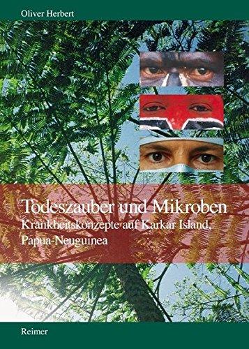 Todeszauber und Mikroben: Krankheitskonzepte auf Karkar Island, Papua-Neuguinea