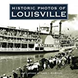 Front cover for the book Historic Photos of Louisville by James C. Anderson Jr.