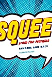 Squee from the Margins: Fandom and Race (Fandom & Culture)