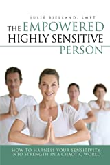The Empowered Highly Sensitive Person: How to Harness Your Sensitivity Into Strength in a Chaotic World Paperback