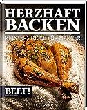 BEEF! HERZHAFT BACKEN: Meisterstücke für Männer (BEEF!-Kochbuchreihe)