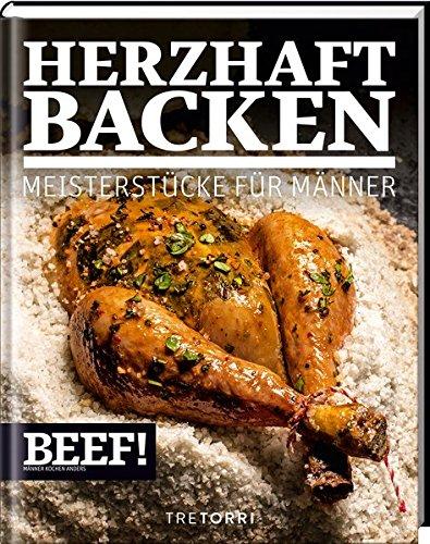 BEEF! HERZHAFT BACKEN: Meisterstücke für Männer (BEEF!-Kochbuchreihe, Band 7)