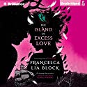 The Island of Excess Love Audiobook by Francesca Lia Block Narrated by Julia Whelan