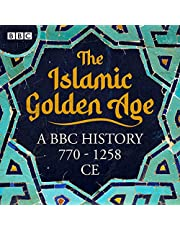The Islamic Golden Age: A BBC History 770-1258 CE