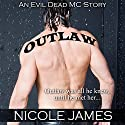 Outlaw: An Evil Dead MC Story: The Evil Dead MC Series, Book 1 Audiobook by Nicole James Narrated by Aaron Shedlock