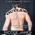 Outlaw: An Evil Dead MC Story: The Evil Dead MC Series, Book 1 | Nicole James