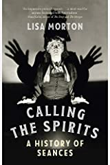 Calling the Spirits: A History of Seances Kindle Edition