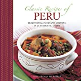 Classic Recipes Of Peru: Traditional Food And Cooking In 25 Authentic Dishes