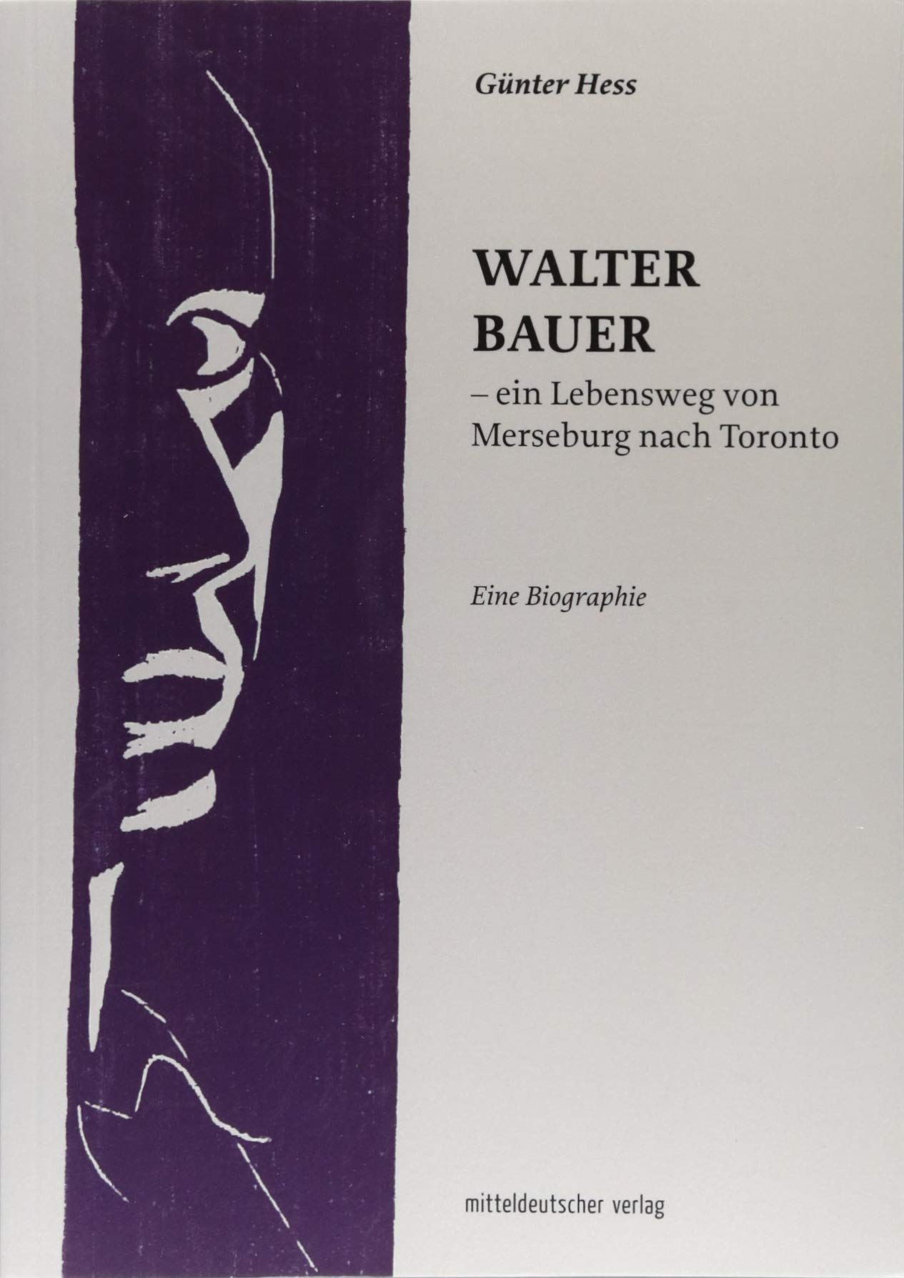 Walter Bauer - ein Lebensweg von Merseburg nach Toronto: Eine Biographie