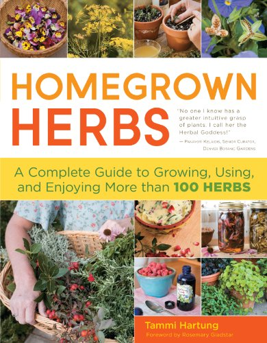 Homegrown Herbs: A Complete Guide to Growing, Using, and Enjoying More than 100 Herbs by Tammi Hartung