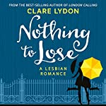 Nothing to Lose: A Lesbian Romance | Clare Lydon