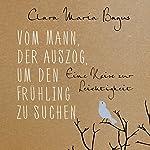 Vom Mann, der auszog, um den Frühling zu suchen: Eine Reise zur Leichtigkeit | Clara Maria Bagus