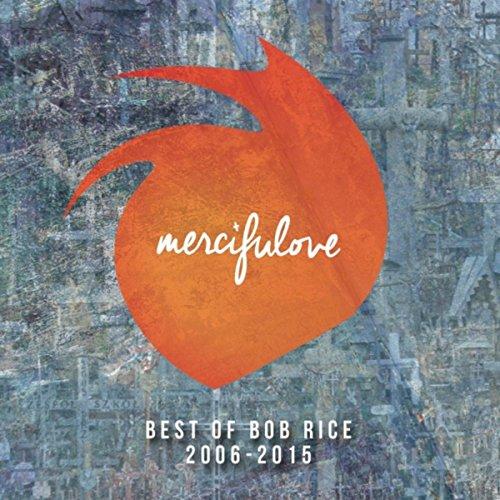 Mercifulove: Best of Bob Rice 2006-2015