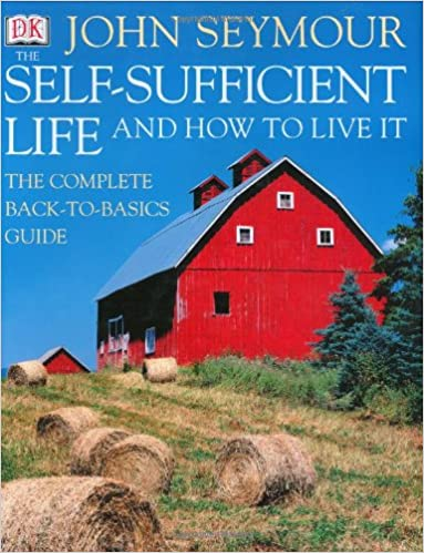 The Self Sufficient Life And How To Live It John Seymour
