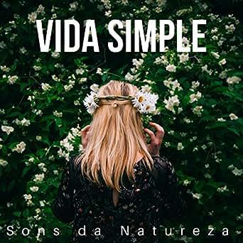 Vida Simple - Sons da Natureza, Musicas Relaxantes de ...