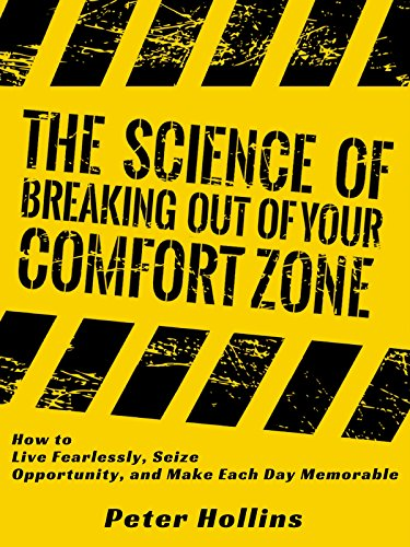 The Science of Breaking Out of Your Comfort Zone: How to Live Fearlessly, Seize Opportunity, and Make Each Day Memorable (English Edition) de [Hollins, Peter]