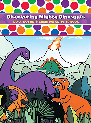 Do-A-Dot Art: Discovering Mighty Dinosaurs, Creative Activity Book (All About Me Art Projects For Toddlers)