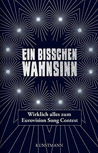 Ein bisschen Wahnsinn: Wirklich alles zum Eurovision Song Contest Gebundenes Buch – 31. Januar 2011 Clemens Dreyer Claas Triebel Urban Lübbeke Kunstmann