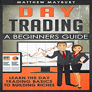 Day Trading: A Beginner's Guide to Day Trading Audiobook