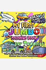 My First Jumbo Coloring Book for Toddlers: Fun Learning with Numbers, Letters, Shapes, Colors, Things That Go Vehicles: Big Activity Workbook for Kindergarten & Preschool Prep Kids Ages 1-5 Paperback