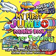 My First Jumbo Coloring Book for Toddlers: Fun Learning with Numbers, Letters, Shapes, Colors, Things That Go Vehicles: Big Activity Workbook for Kindergarten & Preschool Prep Kids Ages 1-5