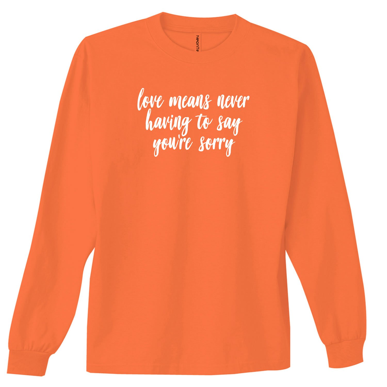 Love Means Never Having to say Neon Orange Adult Long Sleeve T-Shirt - XX-Large