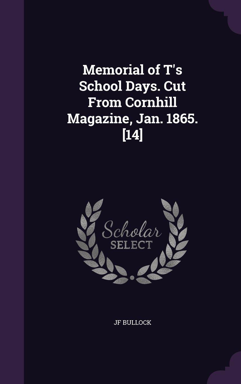 Read Online Memorial of T's School Days. Cut from Cornhill Magazine, Jan. 1865. [14] PDF