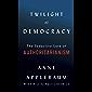 Twilight of Democracy: The Seductive Lure of Authoritarianism (English Edition)