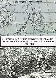Filipinas y la Guerra de Sucesión Española: Avatares y sucesos en un frente secundario 1701-1715: Amazon.es: del Barrio Muñoz, Jose Ángel: Libros