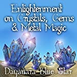 Enlightenment on Crystals, Gems, and Metal Magic | Dayanara Blue Star, Eye Hear Voices
