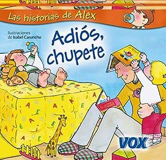 Adiós, chupete (Vox - Infantil / Juvenil - Castellano - A Partir De 3 Años - Colección Las Historias De Álex)