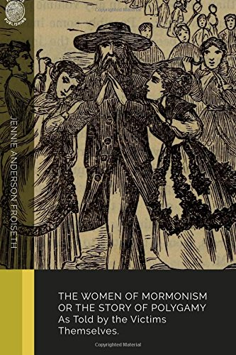 Read Online The Women of Mormonism: Or the Story of Polygamy as Told by the Victims Themselves PDF