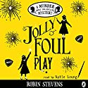 Jolly Foul Play: A Murder Most Unladylike Mystery Audiobook by Robin Stevens Narrated by Katie Leung