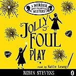 Jolly Foul Play: A Murder Most Unladylike Mystery | Robin Stevens