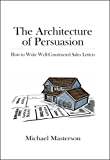 The Architecture of Persuasion: How to Write Well-Constructed Sales Letters (English Edition)