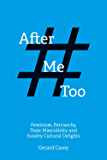 After #MeToo: Feminism, Patriarchy, Toxic Masculinity and Sundry Cultural Delights (Societas)