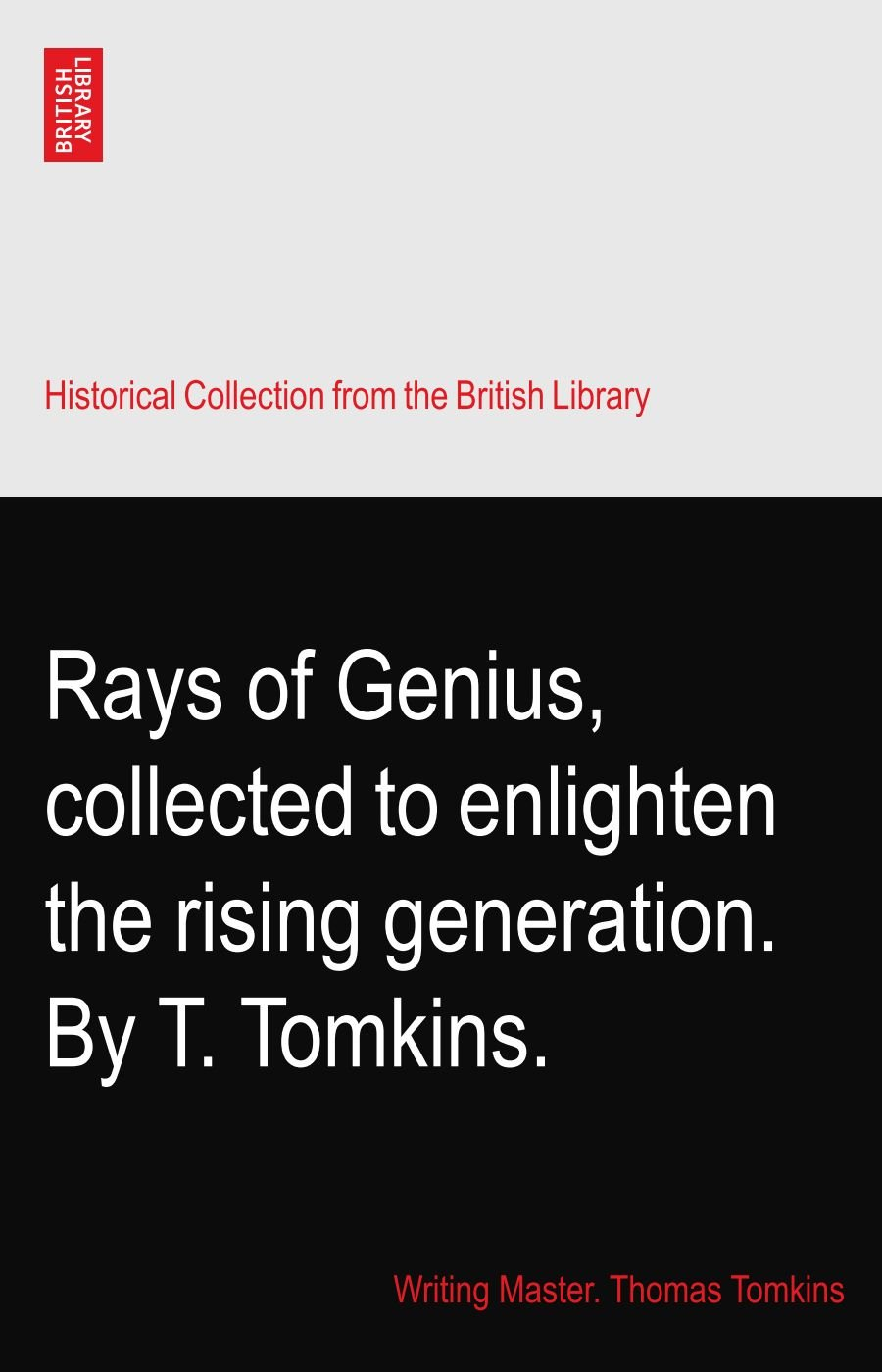 Rays of Genius, collected to enlighten the rising generation. By T. Tomkins. PDF