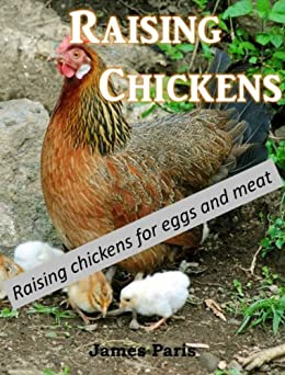 Chickens: Raising  Chickens, Choosing The Best Chickens, Chicken Feeding & Care by [Paris, James]