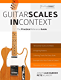 Guitar Scales in Context: The Practical Reference Guide (English Edition)