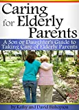 Caring for Elderly Parents: A Son or Daughter's Guide to Taking Care of Elderly Parents