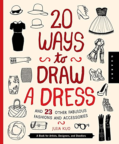 20 Ways to Draw a Dress and 23 Other Fabulous Fashions and Accessories: A Book for Artists, Designers, and Doodlers